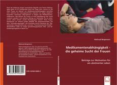 Portada del libro de Medikamentenabhängigkeit - die geheime Sucht der Frauen