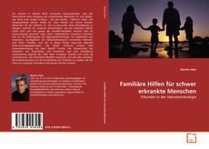 Bookcover of Familiäre Hilfen für schwer erkrankte Menschen