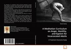 Copertina di A Meditation Curriculum on Anger, Hostility, and Egoism for Incarcerated Adults