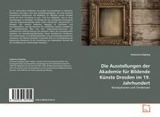 Buchcover von Die Ausstellungen der Akademie für Bildende Künste Dresden im 19. Jahrhundert