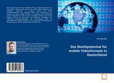 Bookcover of Das Marktpotential für mobile Videoformate in Deutschland