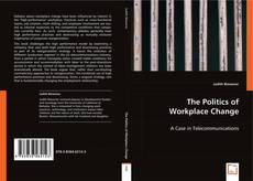 Bookcover of The Politics of Workplace Change