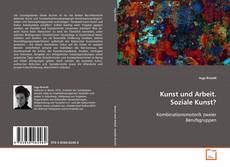 Bookcover of Kunst und Arbeit. Soziale Kunst?