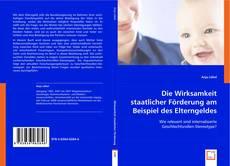 Buchcover von Die Wirksamkeit staatlicher Förderung am Beispiel des Elterngeldes