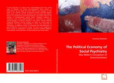 Bookcover of The Political Economy of Social Psychiatry