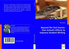 Bookcover of Beyond the Test Scores:  One School's Efforts to Improve Student Writing