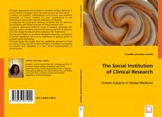 Bookcover of The Social Institution of Clinical Research