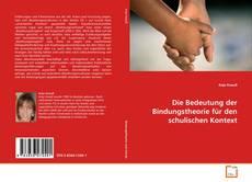 Capa do livro de Die Bedeutung der Bindungstheorie für den schulischen Kontext