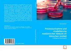 Buchcover von Prozessaufnahme und -modellierung medizinischer Abläufe im klinischen Umfeld