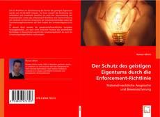 Copertina di Der Schutz des geistigen Eigentums durch die Enforcement-Richtlinie