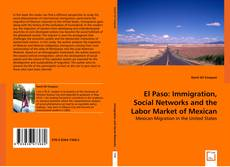 Bookcover of El Paso: Immigration, Social Networks and the Labor Market of Mexican Migrants