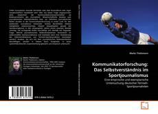 Buchcover von Kommunikatorforschung: Das Selbstverständnis im Sportjournalismus