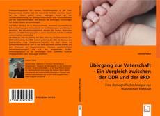 Couverture de Übergang zur Vaterschaft - Ein Vergleich zwischen der DDR und der BRD