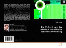 Bookcover of Die Werbewirkung des Mediums Fernsehen als Basismedium Werbung