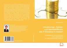 Bookcover of Umsetzungs-, Kosten- und Gewinneffizienz des IT Einsatzes in Banken