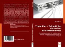 Triple Play - Zukunft des deutschen Breitbandmarktes kitap kapağı