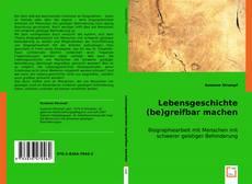 Buchcover von Lebensgeschichte (be)greifbar machen