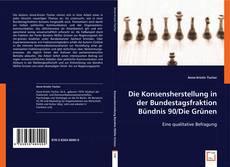 Bookcover of Die Konsensherstellung in der Bundestagsfraktion Bündnis 90/Die Grünen