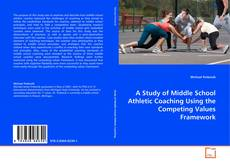 A Study of Middle School Athletic Coaching Using the Competing Values Framework kitap kapağı