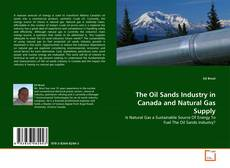 Bookcover of The Oil Sands Industry in Canada and Natural Gas Supply