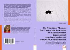 Bookcover of The Presence of Absence:  The Effect of HIV Sero-Status on the Bereavement Experiences of Long-Term Survivors of Multiple AIDS-Related Losses