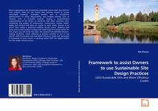 Bookcover of Framework to assist Owners to use Sustainable Site Design Practices