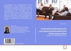Bookcover of Institutionenökonomische und Neoinstitutionalistische Erklärungsansätze