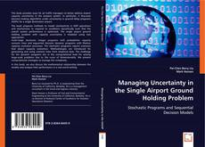 Copertina di Managing Uncertainty in the Single Airport Ground Holding Problem