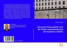 Buchcover von Schweizer Kulturpolitik und die Atelier-Kulturförderung der Kantone in Berlin