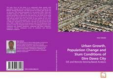 Portada del libro de Urban Growth, Population Change and Slum Conditions of Dire Dawa City
