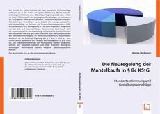 Bookcover of Die Neuregelung des Mantelkaufs in § 8c KStG