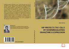 Portada del libro de VIP PROTECTS TH2 CELLS BY DOWNREGULATING GRANZYME B EXPRESSION