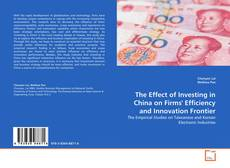 The Effect of Investing in China on Firms' Efficiency and Innovation Frontier kitap kapağı