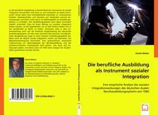 Bookcover of Die berufliche Ausbildung als Instrument sozialer Integration