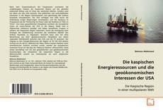 Bookcover of Die kaspischen Energieressourcen und die geoökonomischen Interessen der USA
