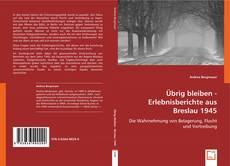 Buchcover von Übrig bleiben - Erlebnisberichte aus Breslau 1945
