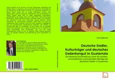 Deutsche Siedler, Kulturträger und deutsches Gedankengut in Guatemala的封面