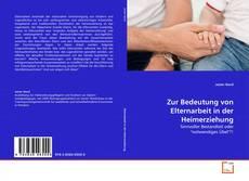 Bookcover of Zur Bedeutung von Elternarbeit in der Heimerziehung