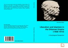 Bookcover of Liberalism and Islamism in the Ottoman Empire (1908-1914)