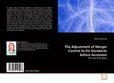 The Adjustment of Merger Control to EU Standards before Accession kitap kapağı