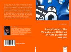 Bookcover of Jugendtheater?! Der Versuch einer Definition an Hand praktischer Beispiele