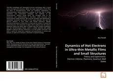 Dynamics of Hot Electrons in Ultra-thin Metallic Films and Small Structures kitap kapağı