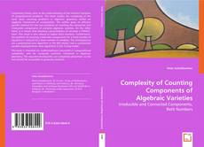Capa do livro de Complexity of Counting Components of Algebraic Varieties