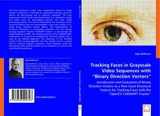 """Couverture de Tracking Faces in Grayscale Video Sequences with """"Binary Direction Vectors"""""""