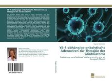 Bookcover of YB-1-abhängige onkolytische Adenoviren zur Therapie des Glioblastoms