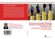 Bookcover of The Forward Freight Shipping Market-A Useful Tool For Risk Management?