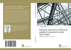 Bookcover of Fracture mechanics method of welded components under cyclic loads