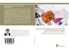Couverture de Neue Biokatalysatoren für die weiße Biotechnologie