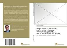 Bookcover of Regulation of ribosome biogenesis and RNA polymerase I transcription