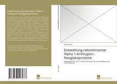 Bookcover of Entwicklung rekombinanter Alpha 1-Antitrypsin-Neoglykoproteine